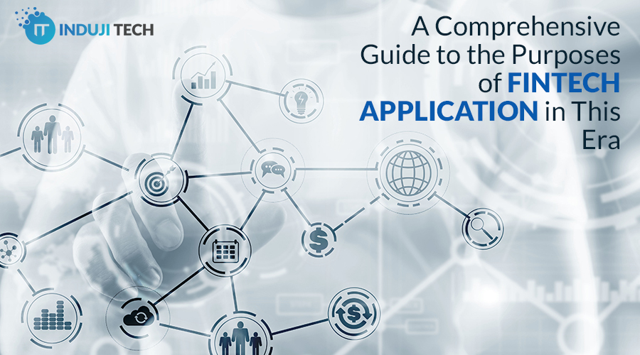 A Comprehensive Guide to the Purposes of Fintech Application in This Era