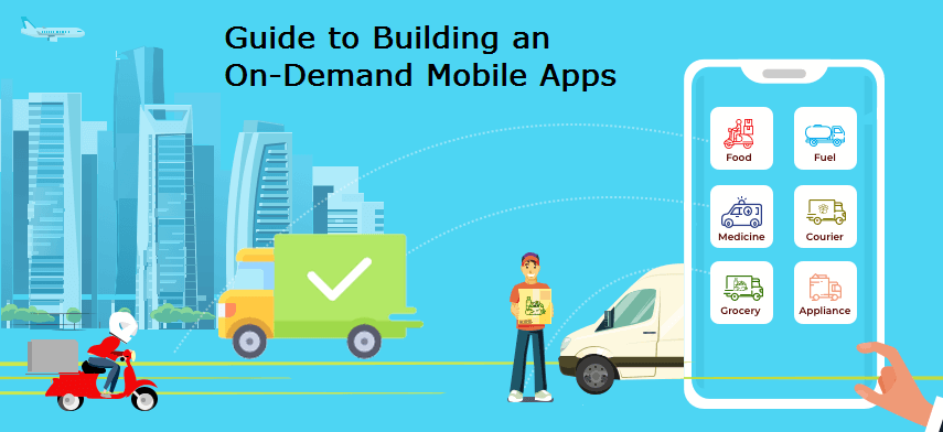 A Complete Guide to Building an On-Demand Mobile Applications